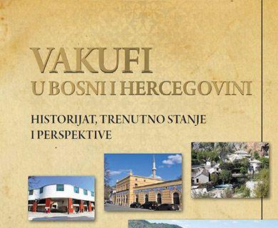 Vakufi u Bosni i Hercegovini - Historijat, trenutno stanje i perspektive