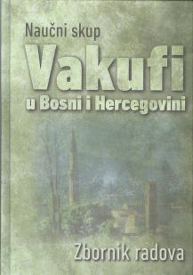 Vakufi u Bosni i Hercegovini - Zbornik radova 2011