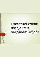 Osmanski vakufi Bošnjaka u arapskom svijetu